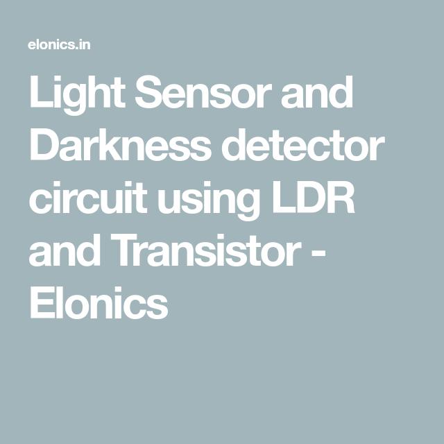 Light Sensor and Darkness detector circuit using LDR and Transistor ...