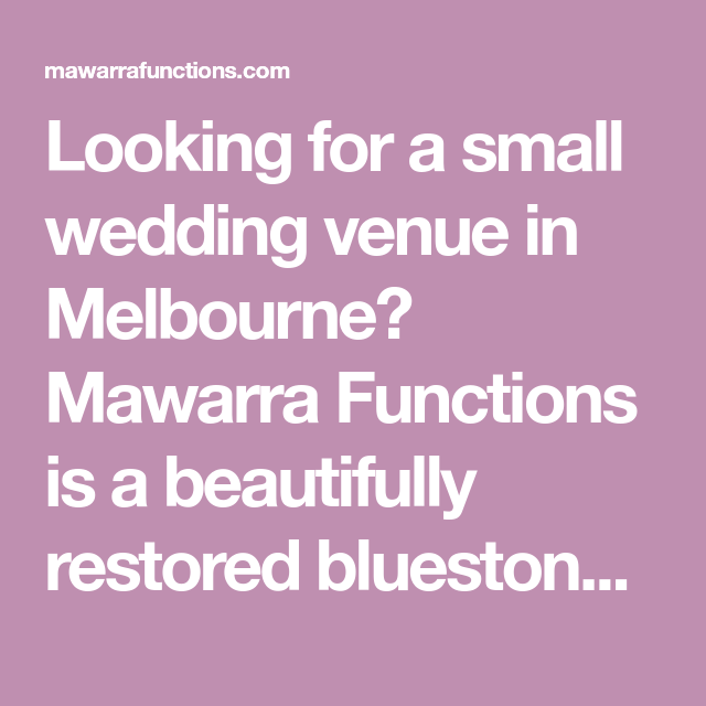 Looking For A Small Wedding Venue In Melbourne? Mawarra