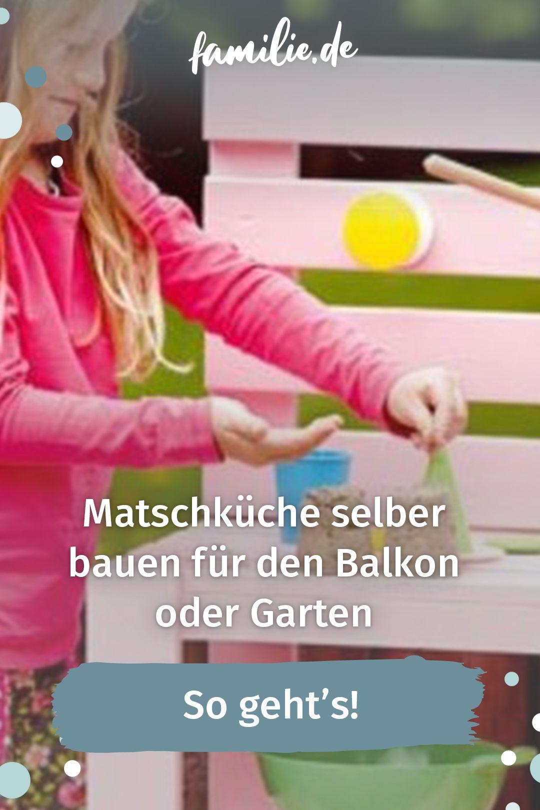 Matschkuche Selber Bauen Fur Den Balkon Oder Garten Familie De In 2021 Selber Bauen Grune Ideen Familienleben
