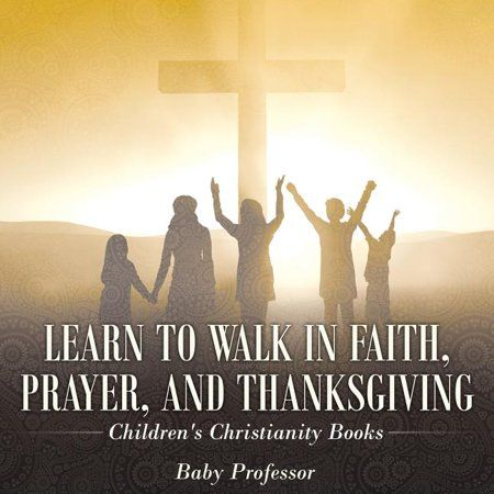Learn to Walk in Faith, Prayer, and Thanksgiving - Children's Christianity Books (Paperback)