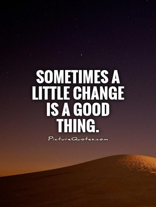 Change Is Good Quotes Pin by | d  r  e  e | on Spare Change | Quotes, Best quotes  Change Is Good Quotes