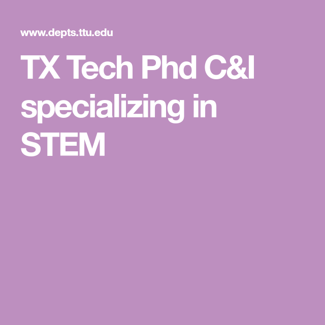 Tx Tech Phd C I Specializing In Stem Graduate Program Curriculum Education