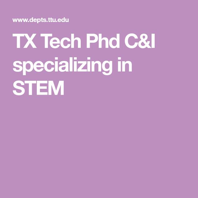 Tx Tech Phd C I Specializing In Stem Graduate Program Curriculum Education