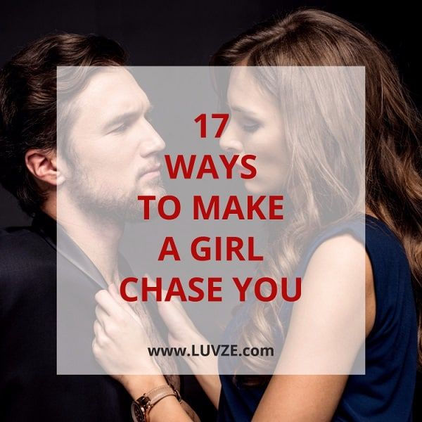 How do you chase a girl