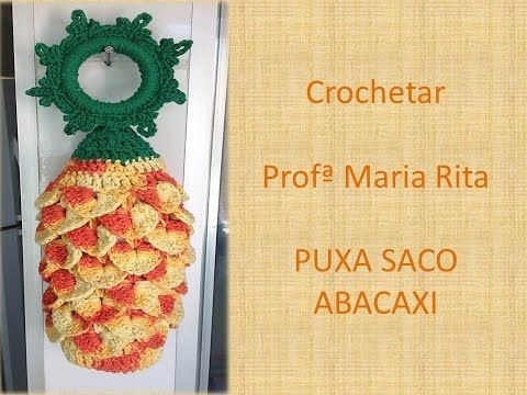 Puxa Saco crochê Abacaxi Pineapple- Professora Maria Rita - YouTube