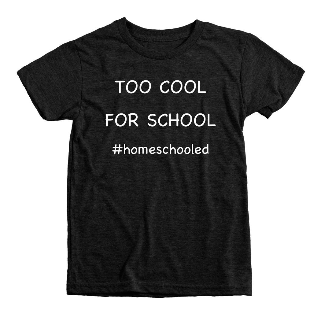 Too cool for school homeschool kids tri blend t shirt for Too cool t shirts