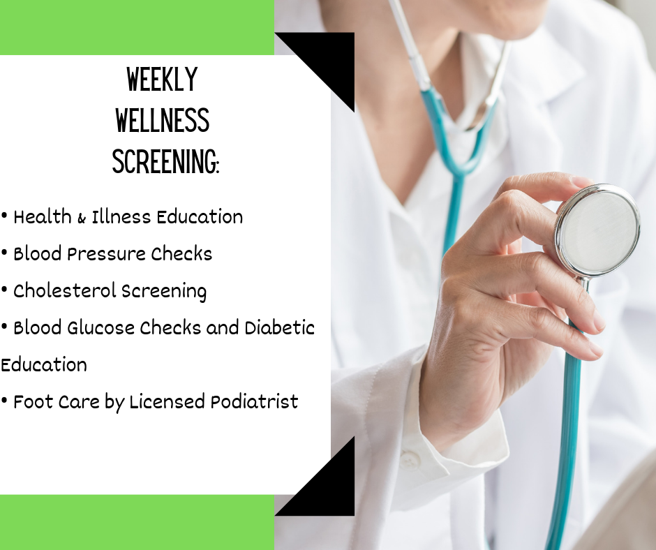 Our residents receive weekly wellness screenings by our