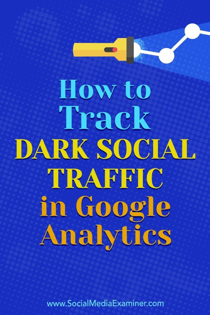 How to Track Dark Social Traffic in Google Analytics