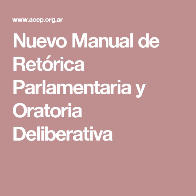 Nuevo Manual de Retórica Parlamentaria y Oratoria Deliberativa