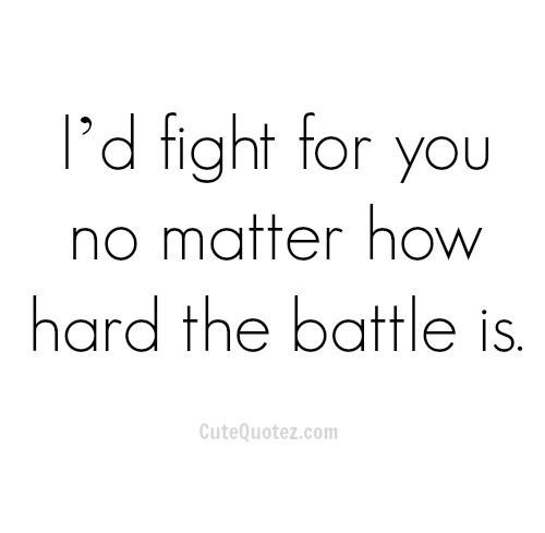 Fight For What You Love Quotes Gorgeous Family And Friends And Significant Other  Love Quotes For Her