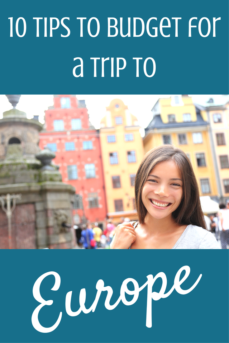 Ten Tips To Budget for a Trip to Europe Budgeting Travel europe