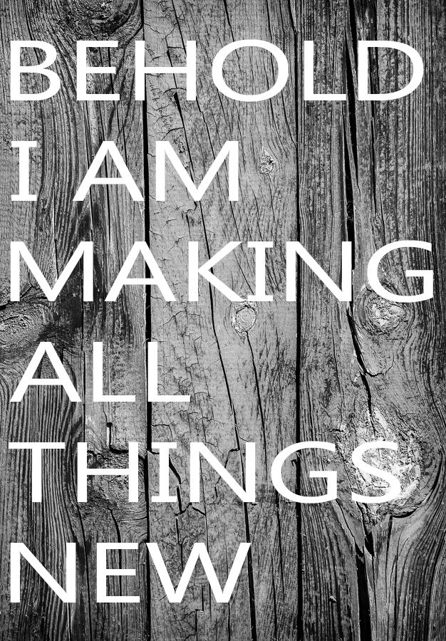 """Comforting Bible Verses Revelation """"Behold, I am making all things new."""