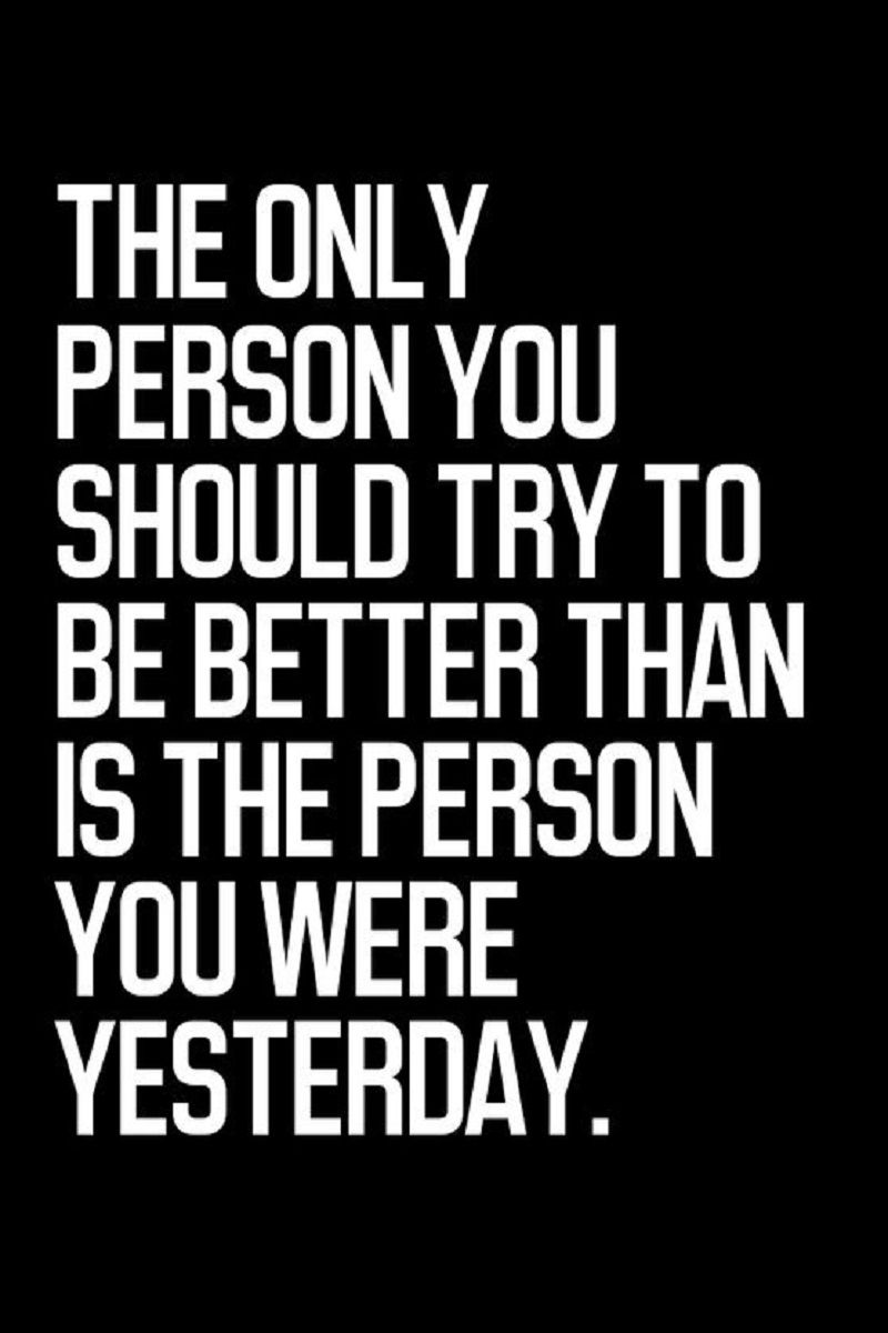 Always Push To Be Better Than The Person You Were Yesterday Quotes Deep Meaningful Inspiring Quotes About Life Life Quotes Deep