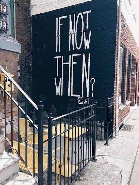 """""""If not now, then when?"""""""