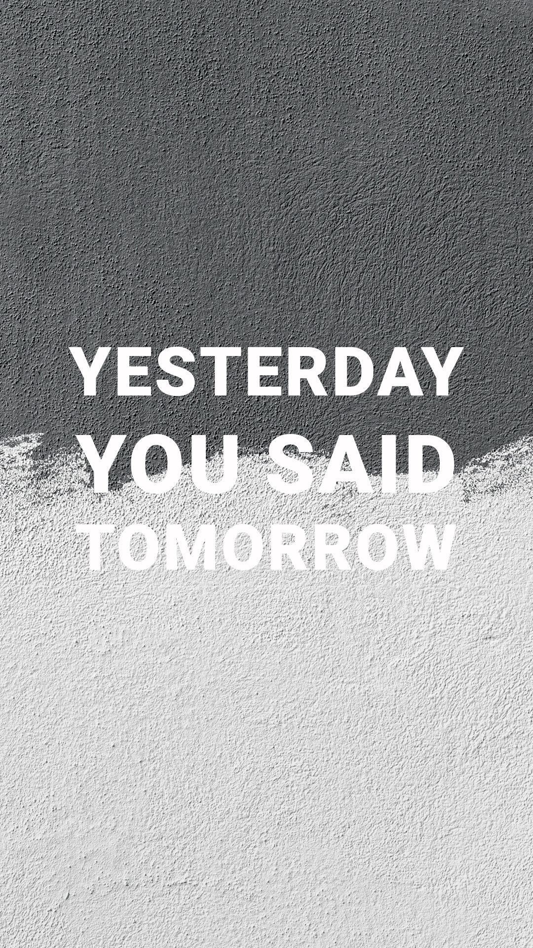 Yesterday You Said Tomorrow Motivational Quotes Motivational