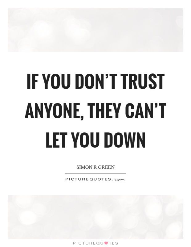 If You Dont Trust Anyone They Cant Let You Down Picture Quotes