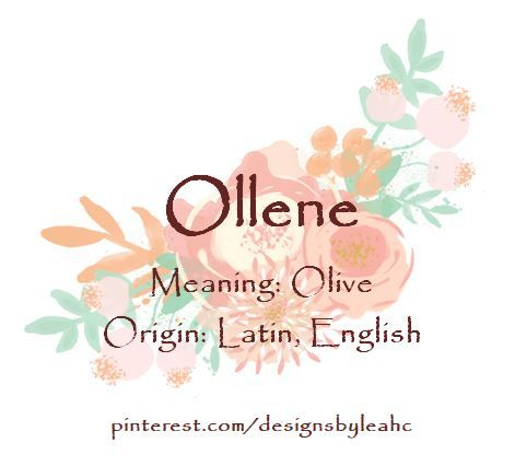 Baby Girl Name: Ollene  Meaning: Olive  Origin: Latin, English