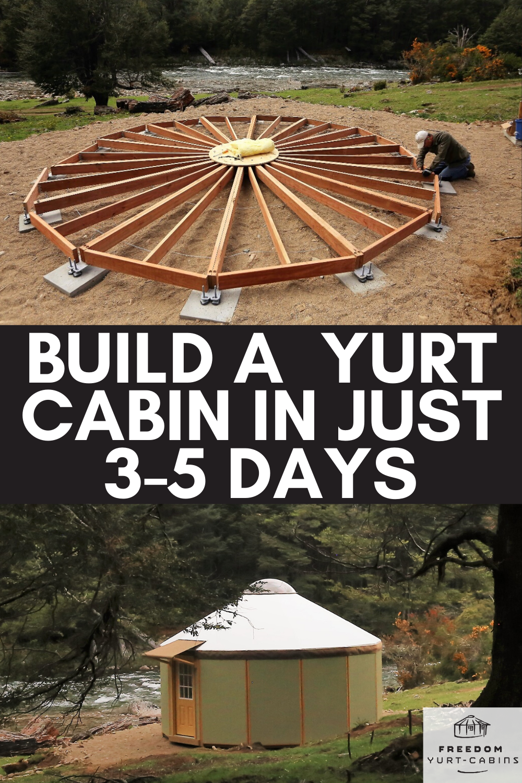 Build A Yurt Cabin Building A Yurt Yurt Building A Cabin