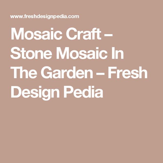 Mosaic Craft – Stone Mosaic In The Garden – Fresh Design Pedia
