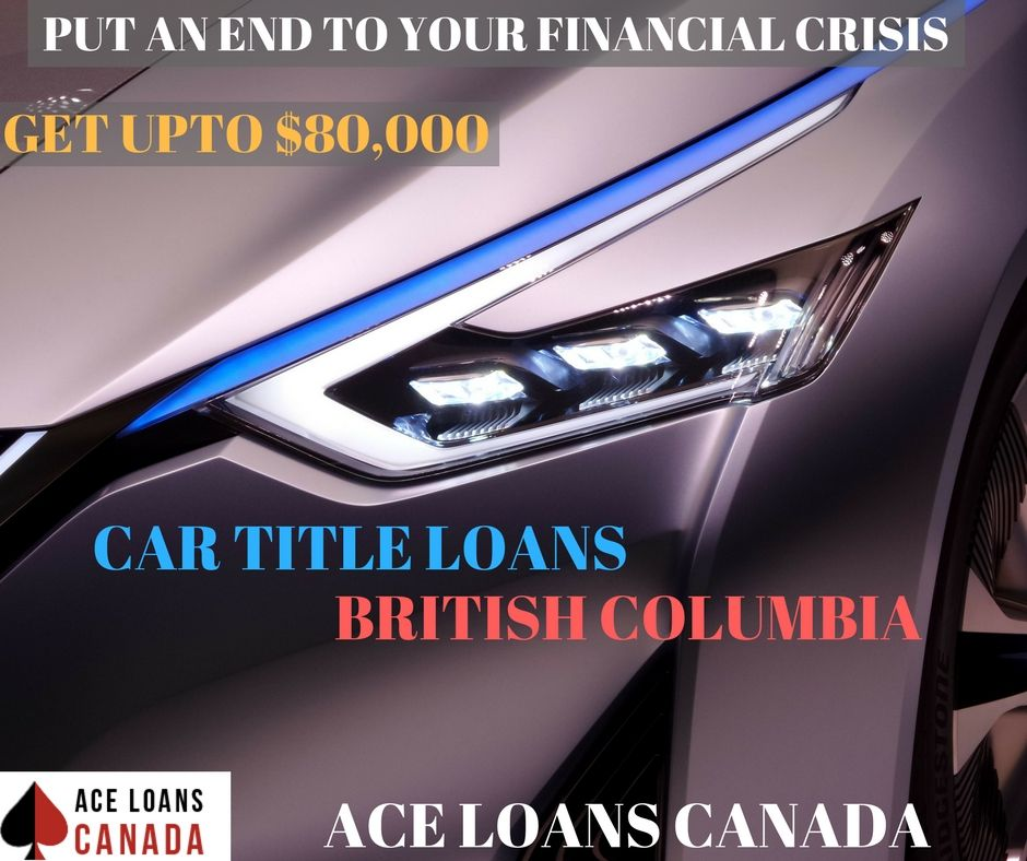 Apply Now With Ace Loans Canada To Get Instant Cash Bad Credit Car Loan Car Title Car Loans