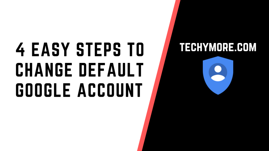 How To Change Default Google Account In 4 Easy Steps Google