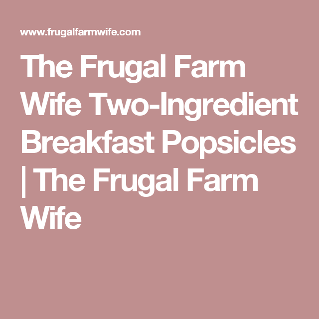 The Frugal Farm Wife Two-Ingredient Breakfast Popsicles | The Frugal Farm Wife
