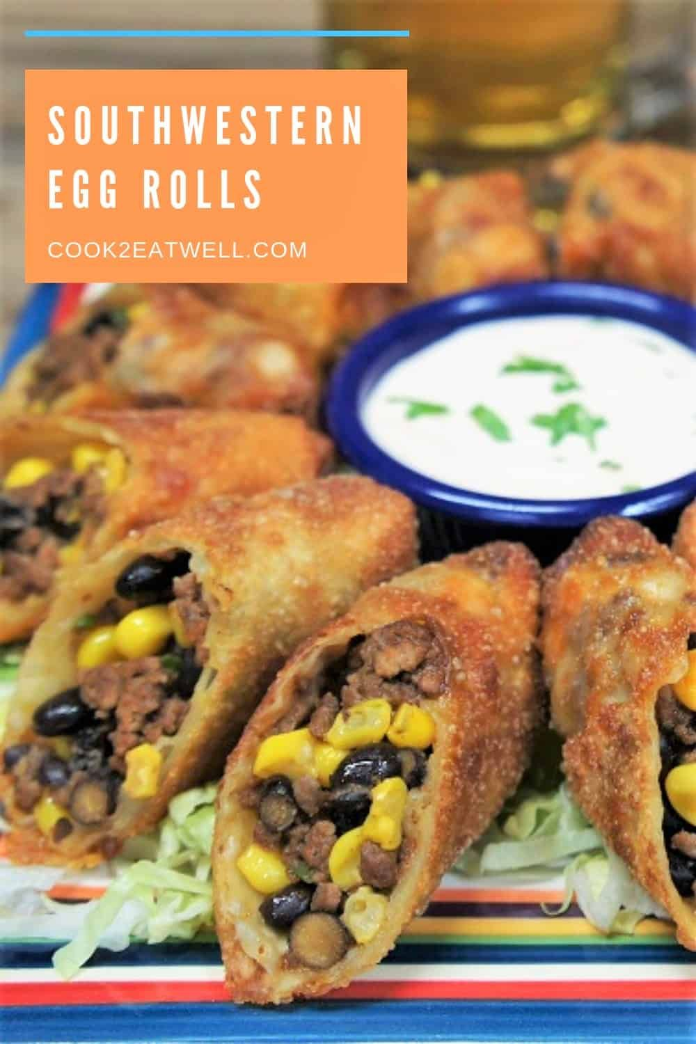 Filled With Seasoned Ground Beef Black Beans And Corn These Southwestern Egg Rolls Are Flavorful And Re Southwestern Egg Rolls Egg Rolls Mexican Food Recipes