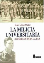 La milicia universitaria : alféreces para la paz, 2012 http://absysnetweb.bbtk.ull.es/cgi-bin/abnetopac01?TITN=516419