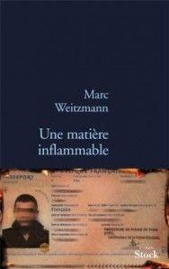 Une matière inflammable de Marc Weitzmann : A la télé dans les années 80, Bernard Tapie voulait être un artiste, enfin il le chantait. Marc Weitzmann aurait voulu être Philippe Roth et il y parvient presque avec cette matière inflammable...