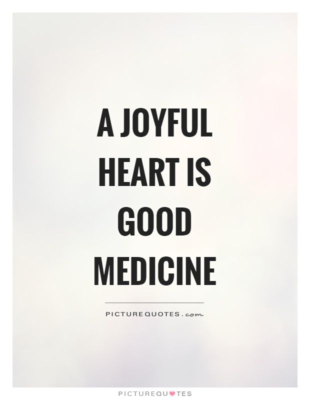 A Joyful Heart Is Good Medicine Medicine Quotes On Picturequotes