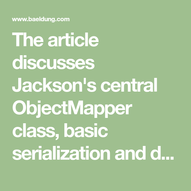 The article discusses Jackson's central ObjectMapper class