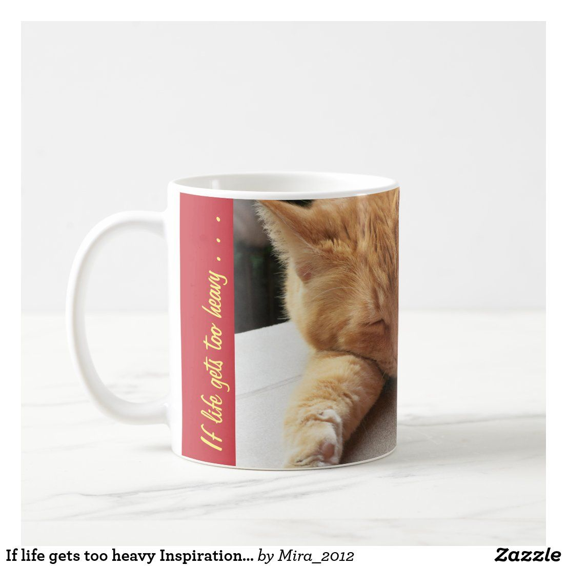 If life gets too heavy Inspirational Cat Mug 2 | Zazzle.com