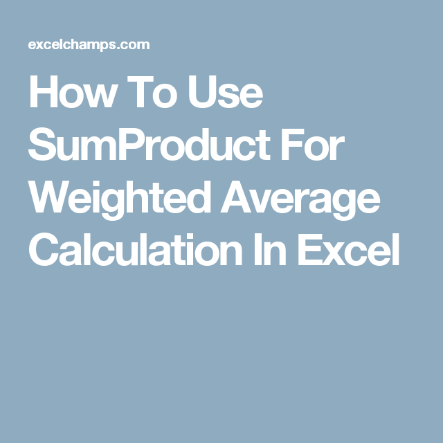 How To Use SumProduct For Weighted Average Calculation In Excel