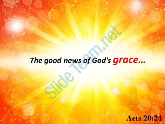 acts 20 24 the good news of god grace powerpoint church sermon Slide01  http://www.slideteam.net/