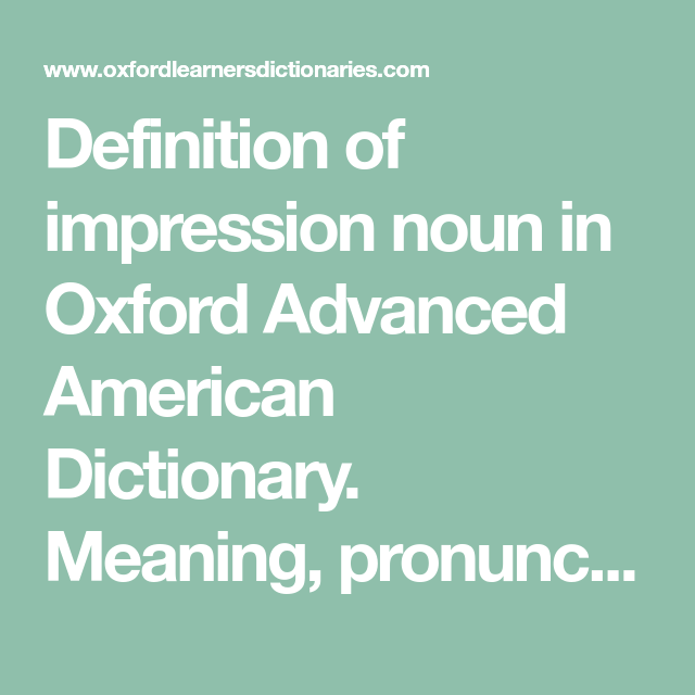 Definition Of Impression Noun In Oxford Advanced American Dictionary Meaning Pronunciation Picture Example Sentences Advanced Learners Pronunciation Nouns