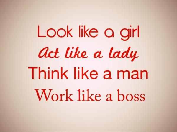 Look Like A Girl Act Like A Lady Think Like A Man Work Like A