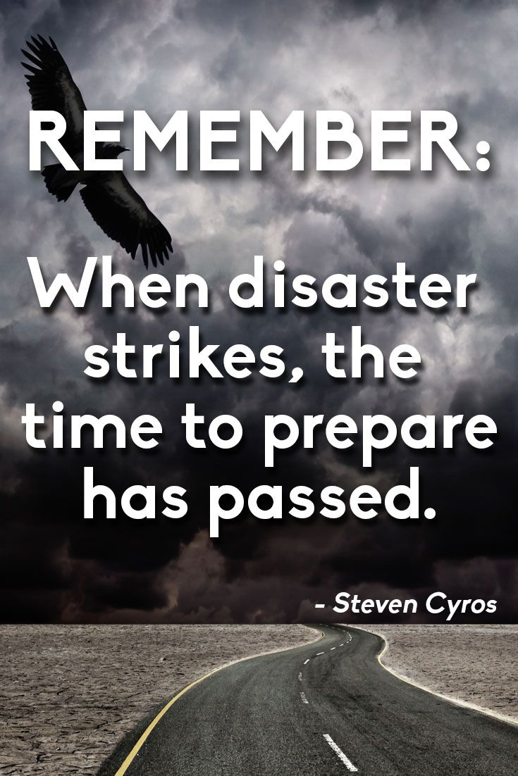 Remember When Disaster Strikes The Time To Prepare Has Passed