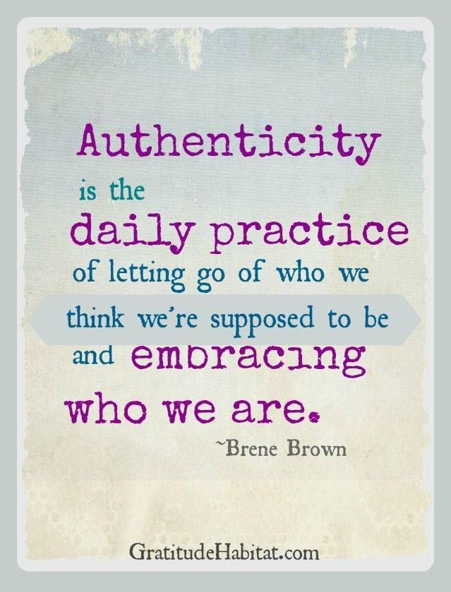 Be Your Authentic Self Being Fierce And Fabulous Quotes Brene