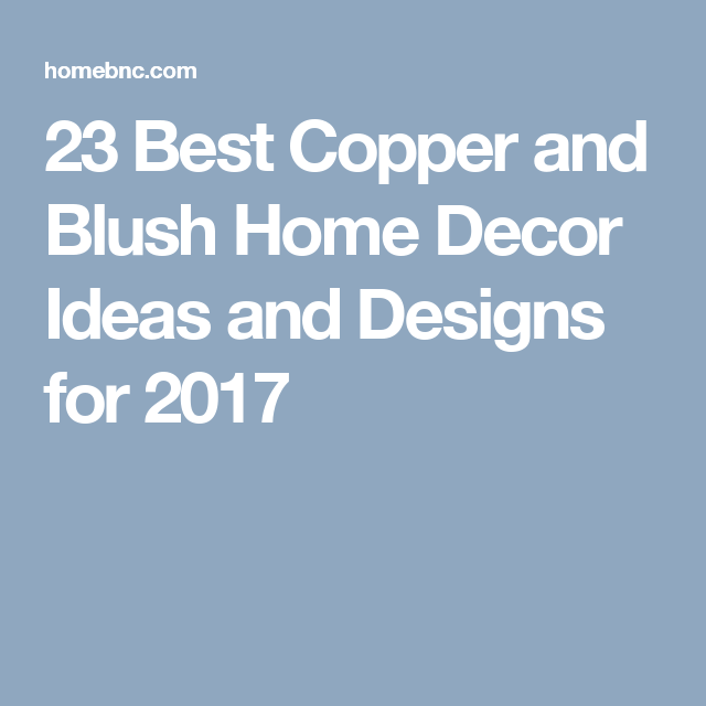You may be surprised how often copper appears in items that you use every day. 23 Irresistible Copper and Blush Home Decor Ideas that ...