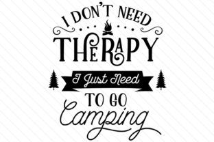 55394f78 I don't need therapy - I just need to go camping SVG Cut file by Creative  Fabrica Crafts - Creative Fabrica