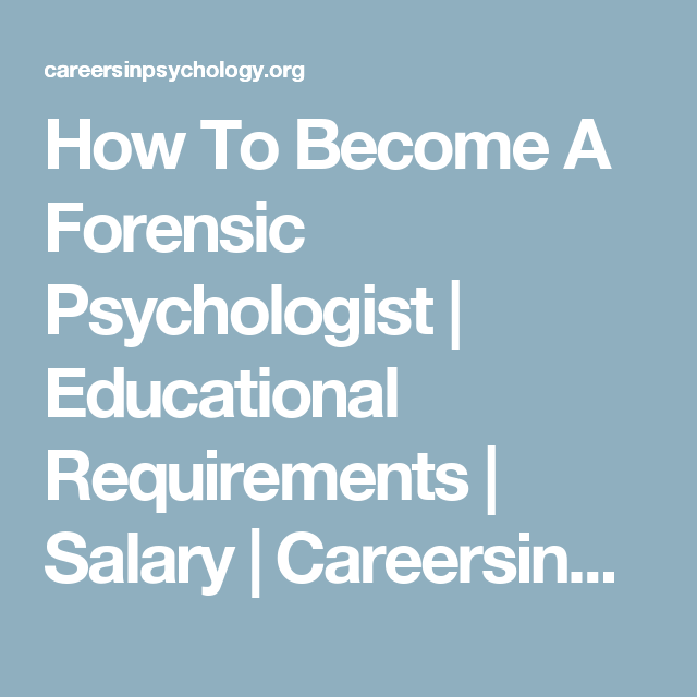 How To Become A Forensic Psychologist Educational Requirements Salary Careersinpsychology Org Educational Psychologist Education Educational Psychology