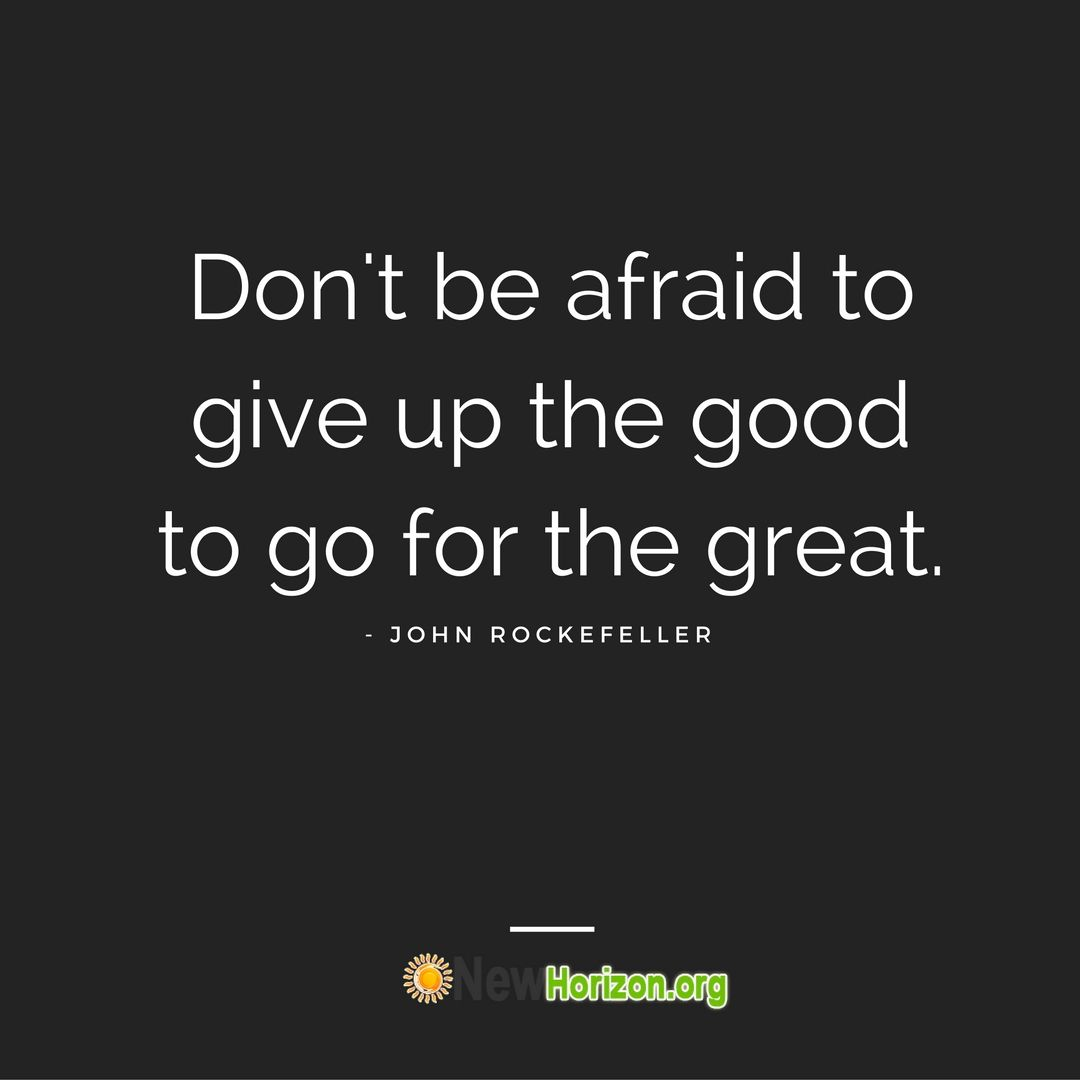 Good To Great Quotes Don't Be Afraid To Give Up The Good To Go For The Great God