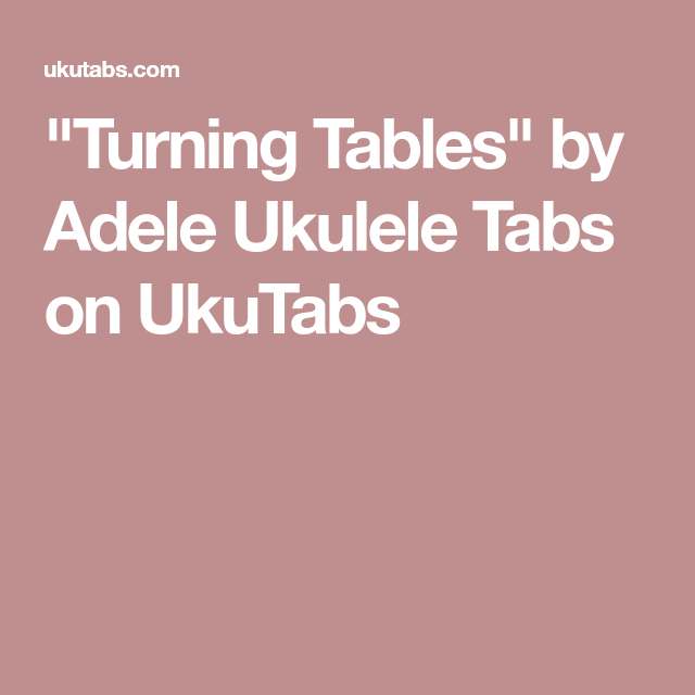 Turning Tables By Adele Ukulele Tabs On Ukutabs Mandolin In 2018