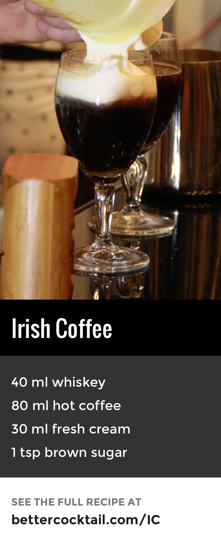 The Irish Coffee is somewhat different to a stereotypical cocktail. The drink is served hot, made with freshly brewed coffee and is topped with thick cream. More