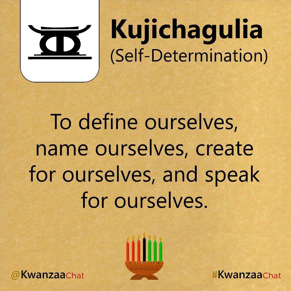 Day 2 Of Kwanzaa Is Kujichagulia Kujichagulia Means Self Determination Determination Quotes Inspiration Kwanzaa Principles Happy Kwanzaa