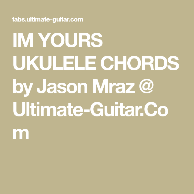 IM YOURS UKULELE CHORDS by Jason Mraz @ Ultimate-Guitar.Com | Uke ...