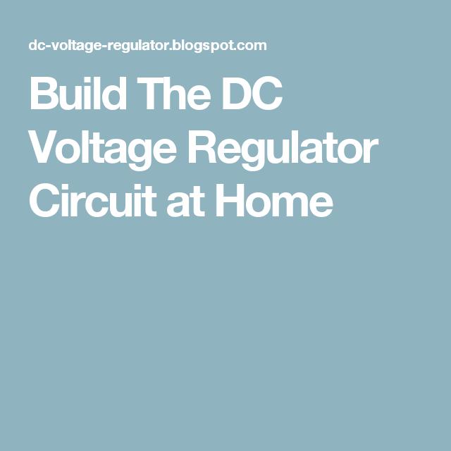 Build The DC Voltage Regulator Circuit at Home | DC Voltage ...