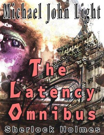 Sherlock Holmes: The Latency Omnibus: Sherlock Holmes, #20