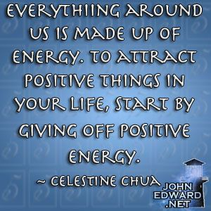 Everything around us is made up of energy. To attract positive things in your life, start by giving off positive energy. - Celestine Chua