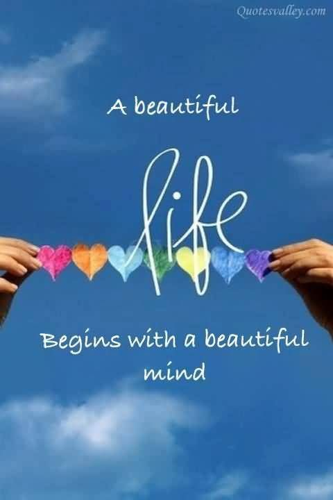 A Beautiful Life Begins With A Beautiful Mind Words Of Wisdom